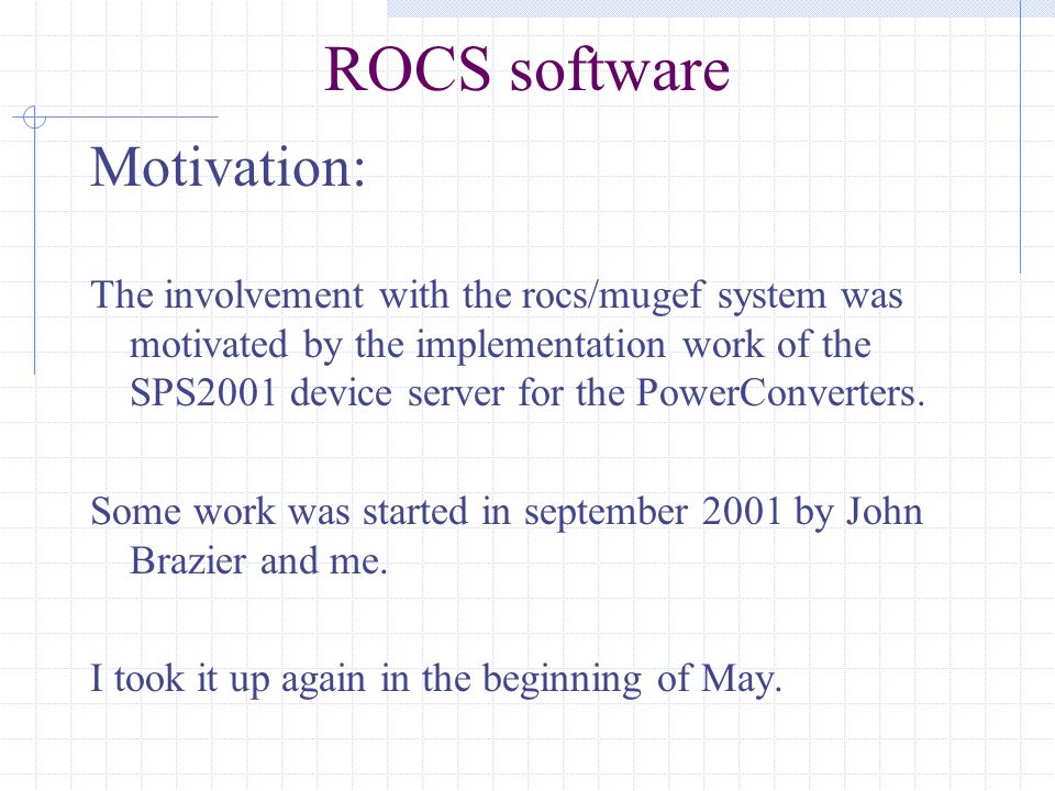 ROCS software Motivation: The involvement with the rocs/mugef system was motivated by the implementation work of the SPS2001 device server for the PowerConverters.