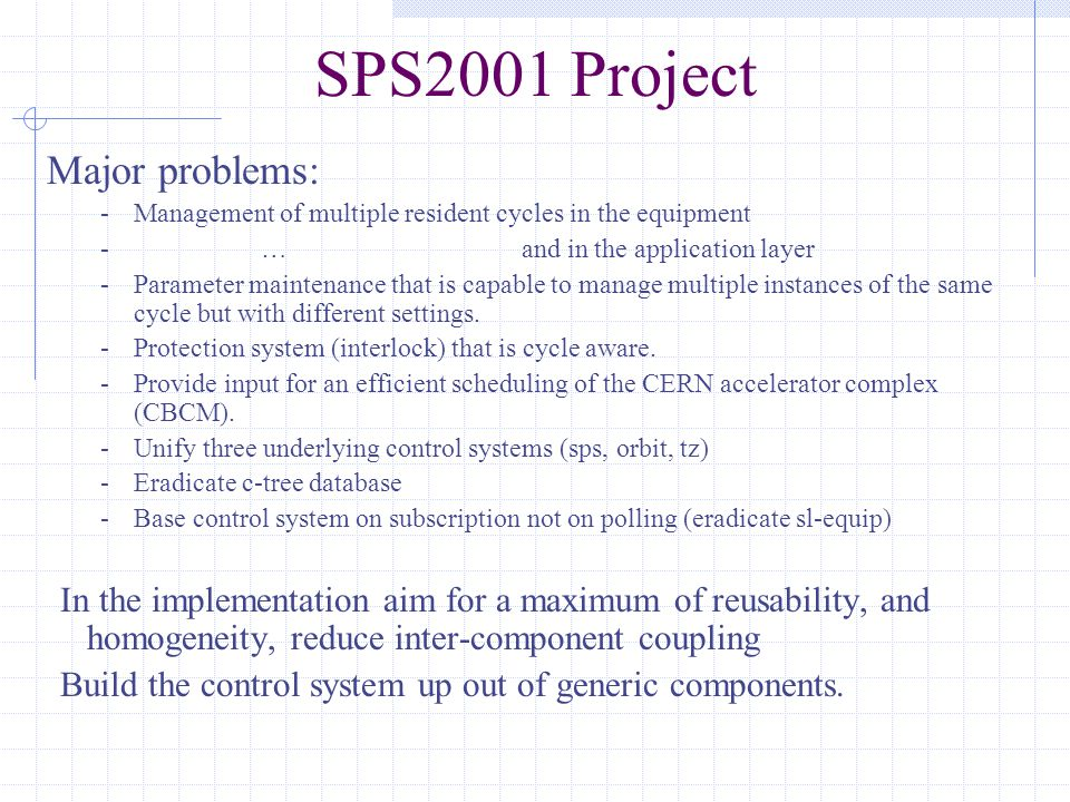 SPS2001 Project Major problems: -Management of multiple resident cycles in the equipment - … and in the application layer -Parameter maintenance that is capable to manage multiple instances of the same cycle but with different settings.