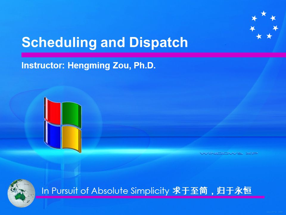 Scheduling and Dispatch Instructor: Hengming Zou, Ph.D. In Pursuit of Absolute Simplicity 求于至简,归于永恒