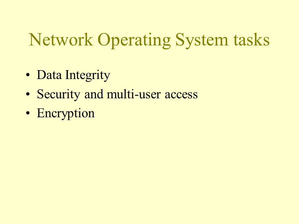 Network Operating System tasks Data Integrity Security and multi-user access Encryption