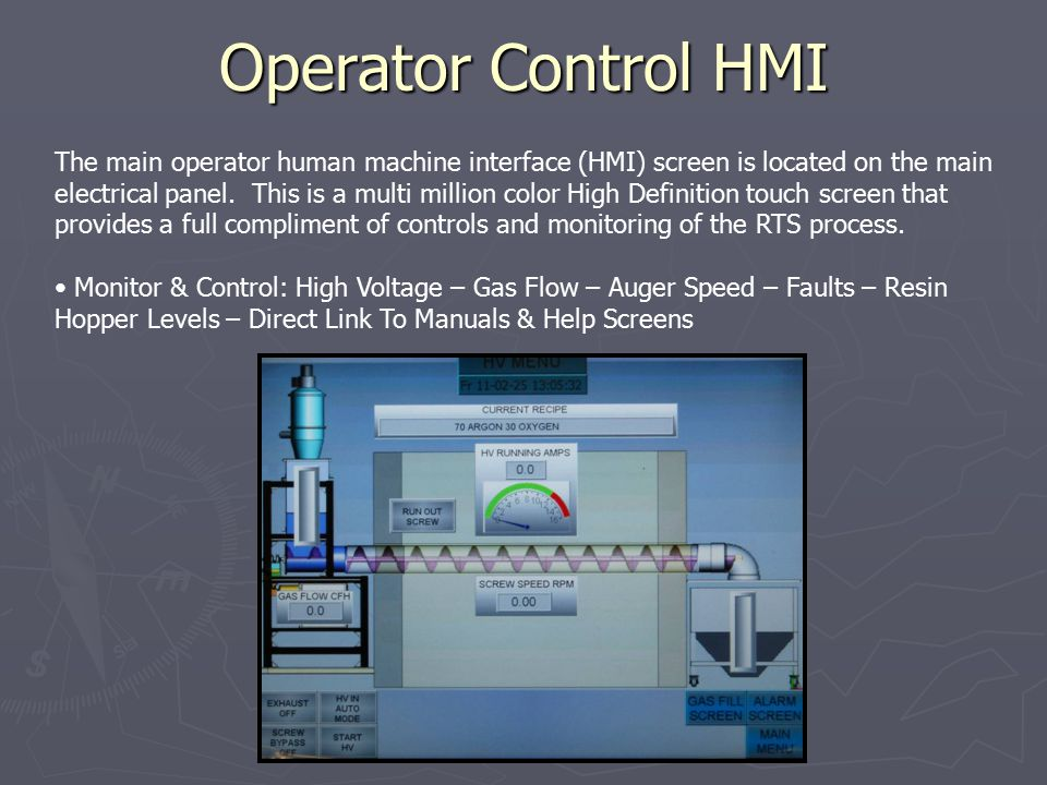 Operator Control HMI The main operator human machine interface (HMI) screen is located on the main electrical panel.