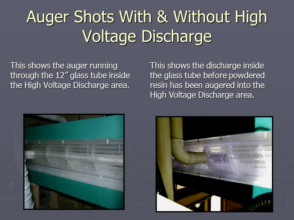 Auger Shots With & Without High Voltage Discharge This shows the auger running through the 12 glass tube inside the High Voltage Discharge area.