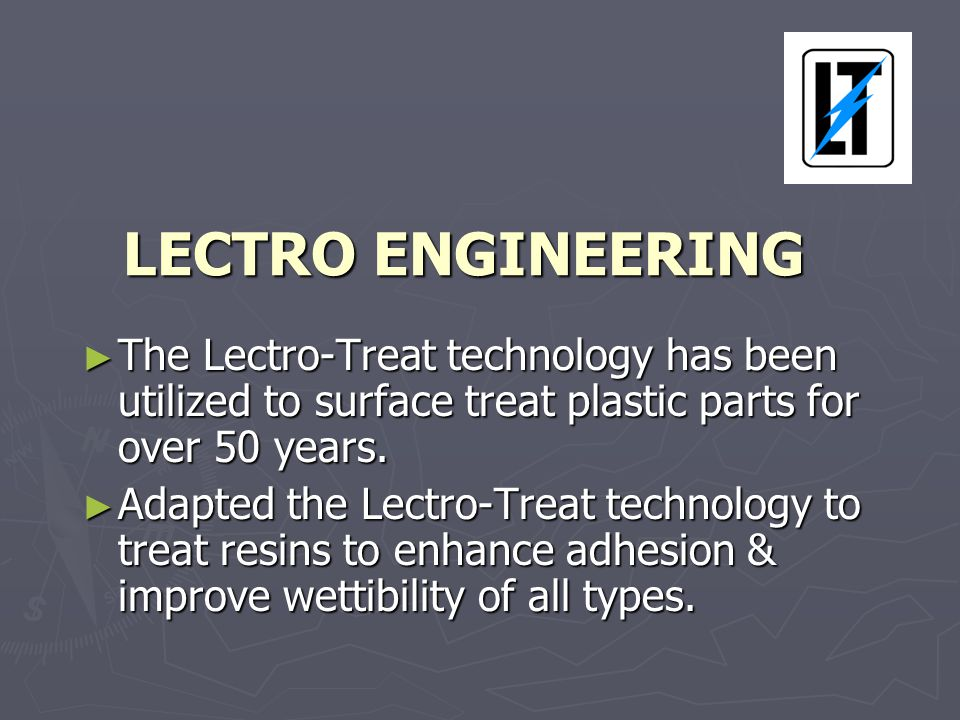LECTRO ENGINEERING ► The Lectro-Treat technology has been utilized to surface treat plastic parts for over 50 years.