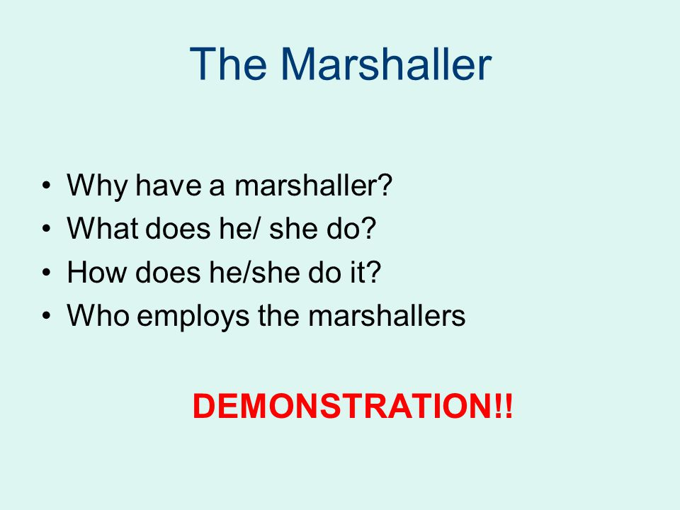 Why have a marshaller.What does he/ she do. How does he/she do it.