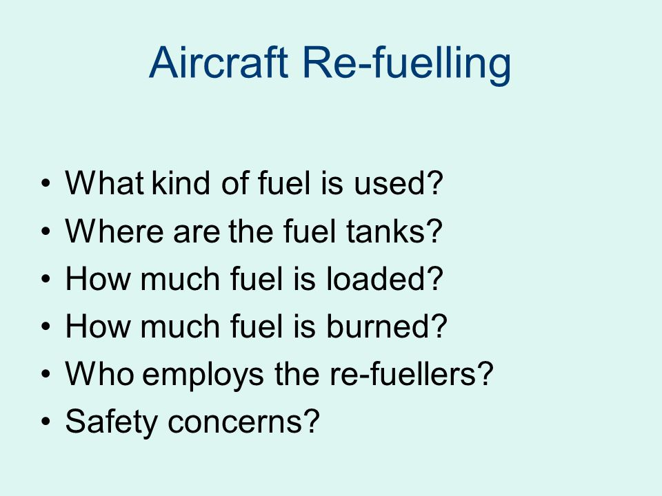 Aircraft Re-fuelling What kind of fuel is used.Where are the fuel tanks.