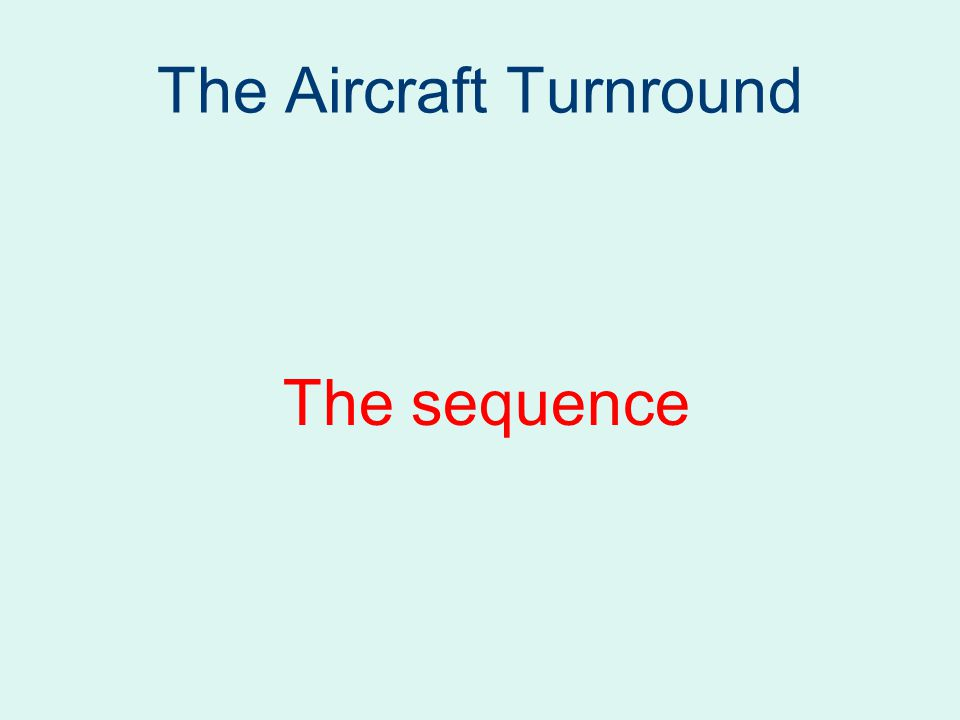 The Aircraft Turnround The sequence