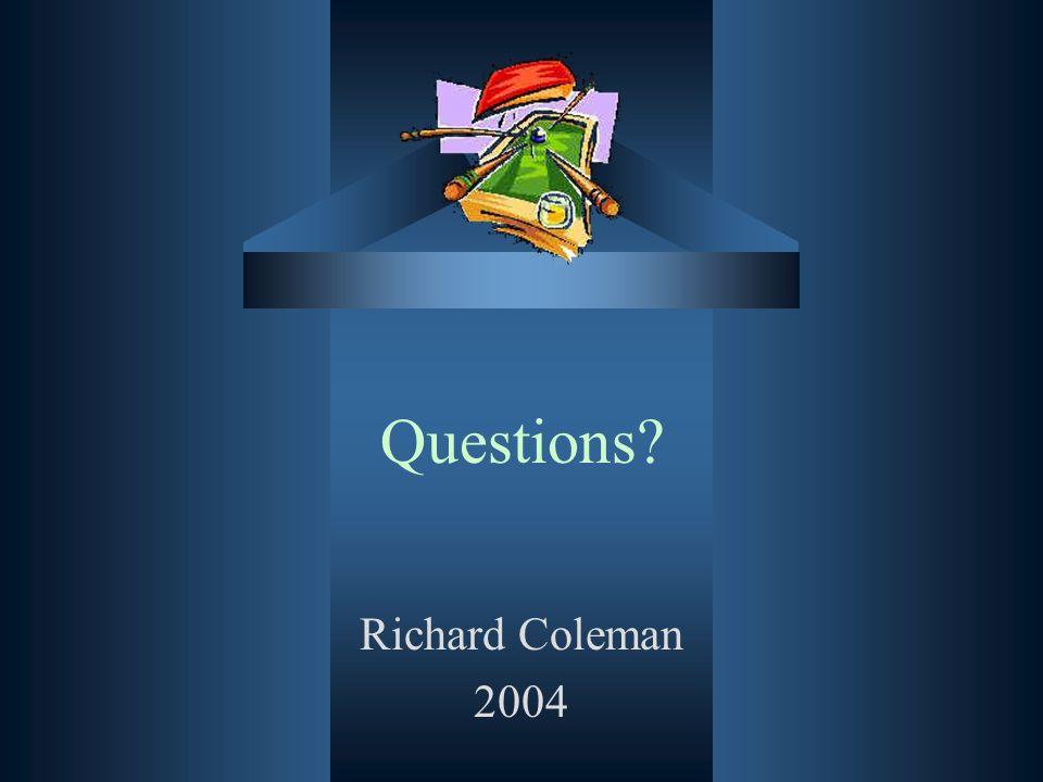 Questions? Richard Coleman 2004