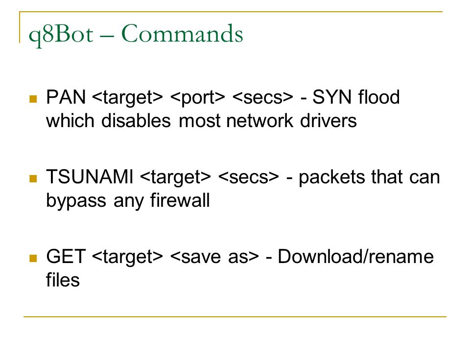 q8Bot – Commands PAN - SYN flood which disables most network drivers TSUNAMI - packets that can bypass any firewall GET - Download/rename files