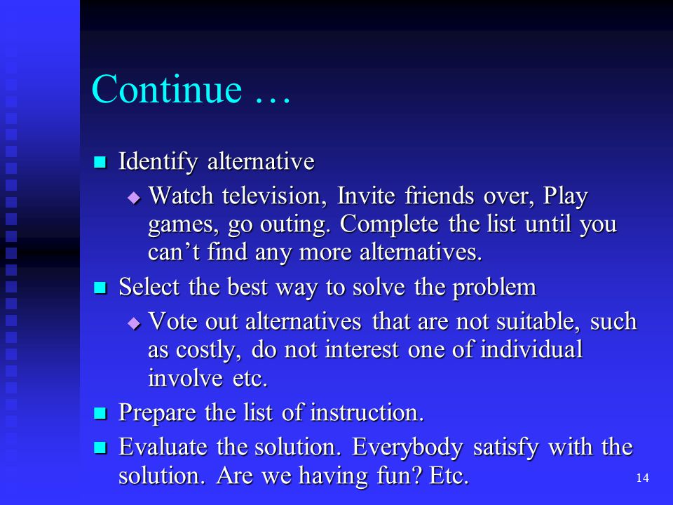 14 Continue … Identify alternative Identify alternative  Watch television, Invite friends over, Play games, go outing. Complete the list until you ca