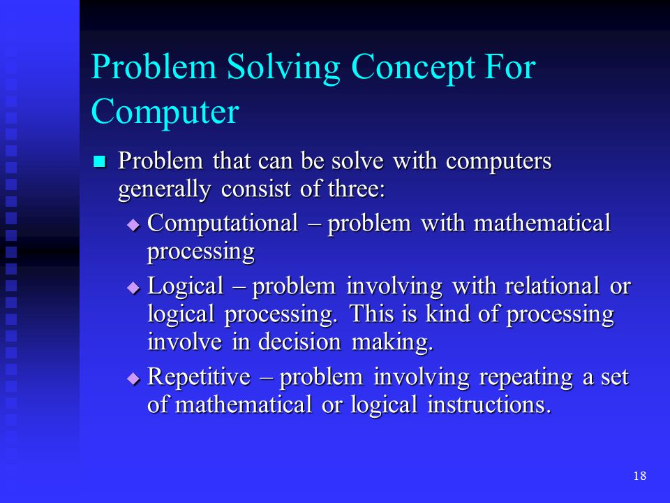 18 Problem Solving Concept For Computer Problem that can be solve with computers generally consist of three: Problem that can be solve with computers