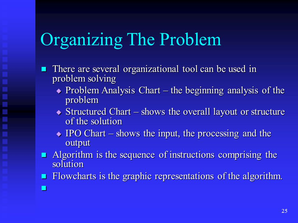 25 Organizing The Problem There are several organizational tool can be used in problem solving There are several organizational tool can be used in pr