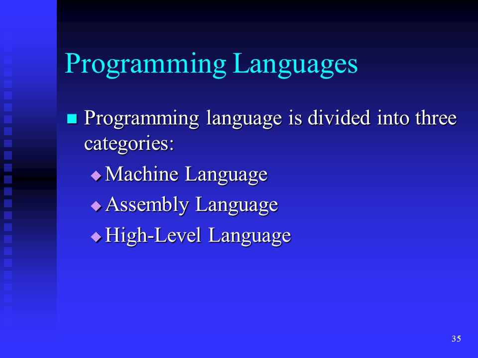 35 Programming Languages Programming language is divided into three categories: Programming language is divided into three categories:  Machine Langu