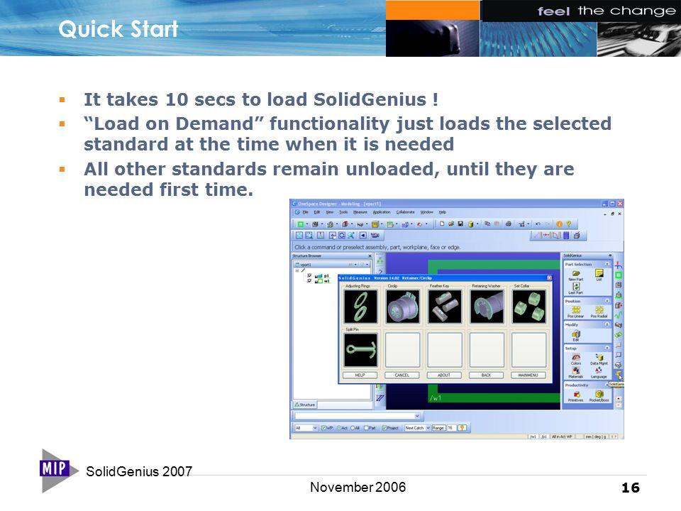 SolidGenius 2007 16 November 2006 Quick Start  It takes 10 secs to load SolidGenius .