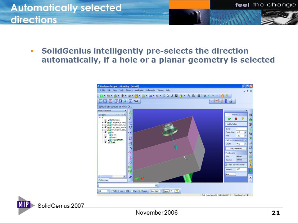 SolidGenius 2007 21 November 2006 Automatically selected directions  SolidGenius intelligently pre-selects the direction automatically, if a hole or a planar geometry is selected