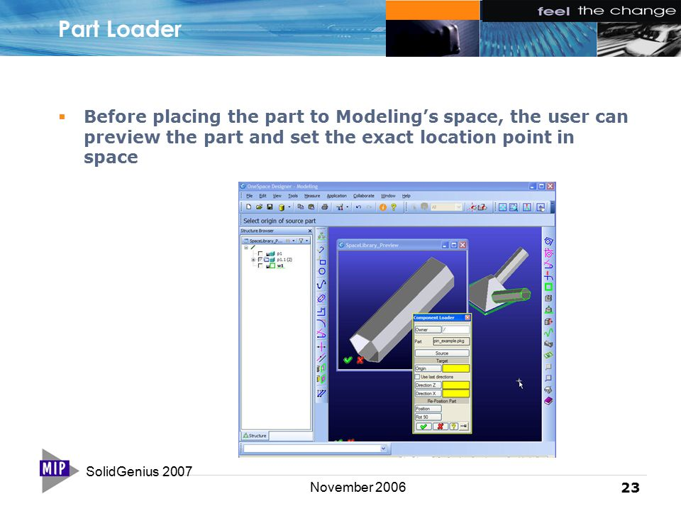 SolidGenius 2007 23 November 2006 Part Loader  Before placing the part to Modeling's space, the user can preview the part and set the exact location point in space