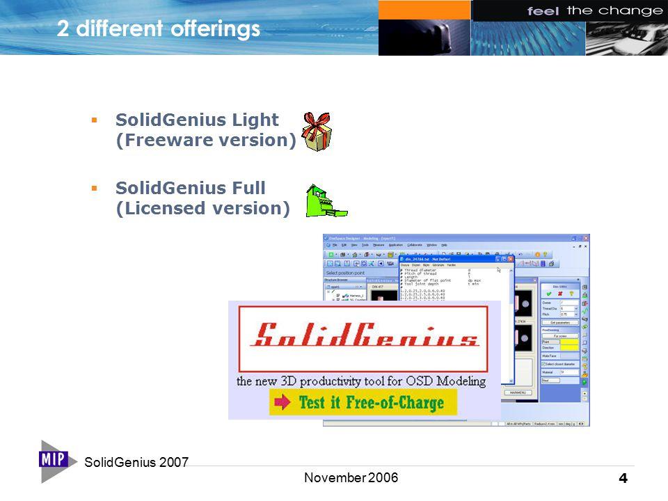 SolidGenius 2007 4 November 2006 2 different offerings  SolidGenius Light (Freeware version)  SolidGenius Full (Licensed version)
