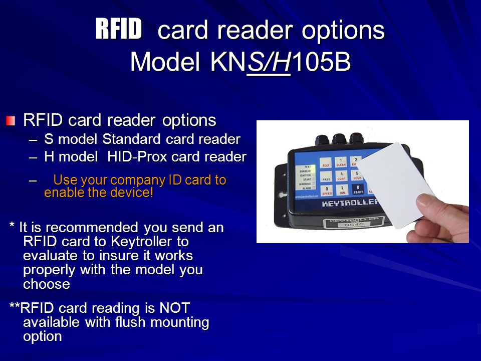RFID card reader options Model KNS/H105B RFID card reader options –S model Standard card reader –H model HID-Prox card reader –Use your company ID car