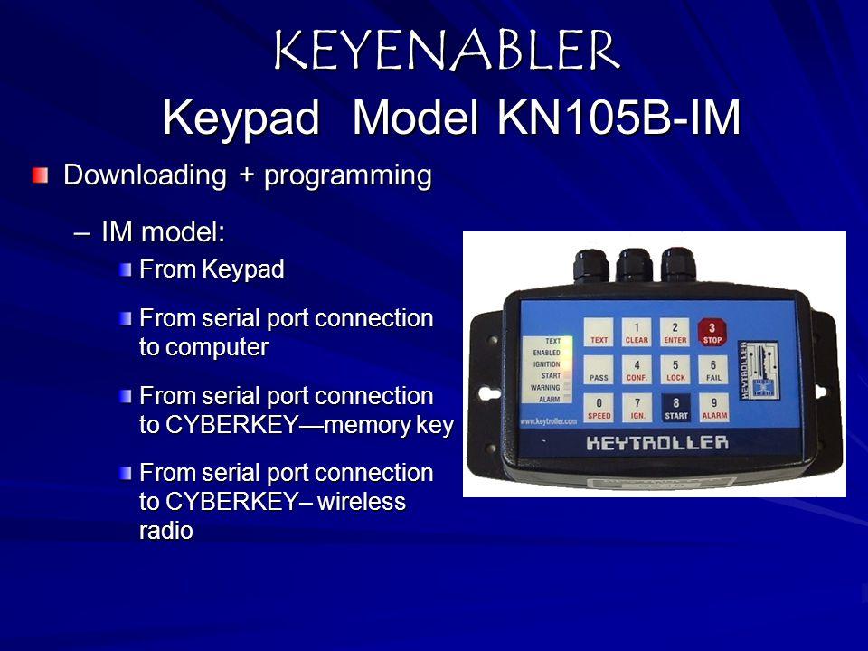 KEYENABLER Keypad Model KN105B-IM Downloading + programming –IM model: From Keypad From serial port connection to computer From serial port connection to CYBERKEY—memory key From serial port connection to CYBERKEY– wireless radio