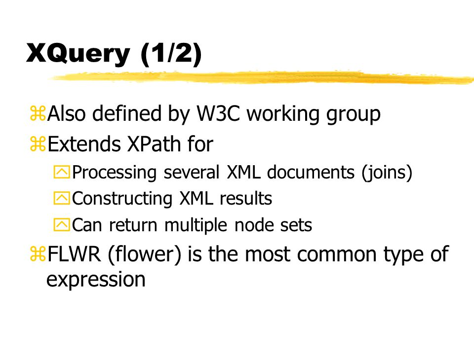 XQuery (1/2) zAlso defined by W3C working group zExtends XPath for yProcessing several XML documents (joins) yConstructing XML results yCan return mul