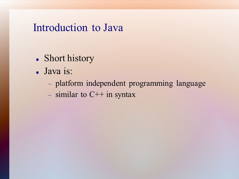 Java Advantages Simple Portable Object Oriented Interpreted Distributed High Performance Robust Multithreaded Secure Dynamic
