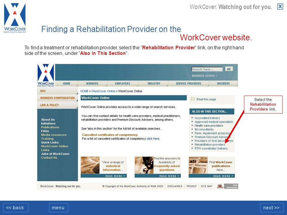 "<< backnext >>menu WorkCover. Watching out for you. To find a treatment or rehabilitation provider, select the ""Rehabilitation Provider"" link, on the"