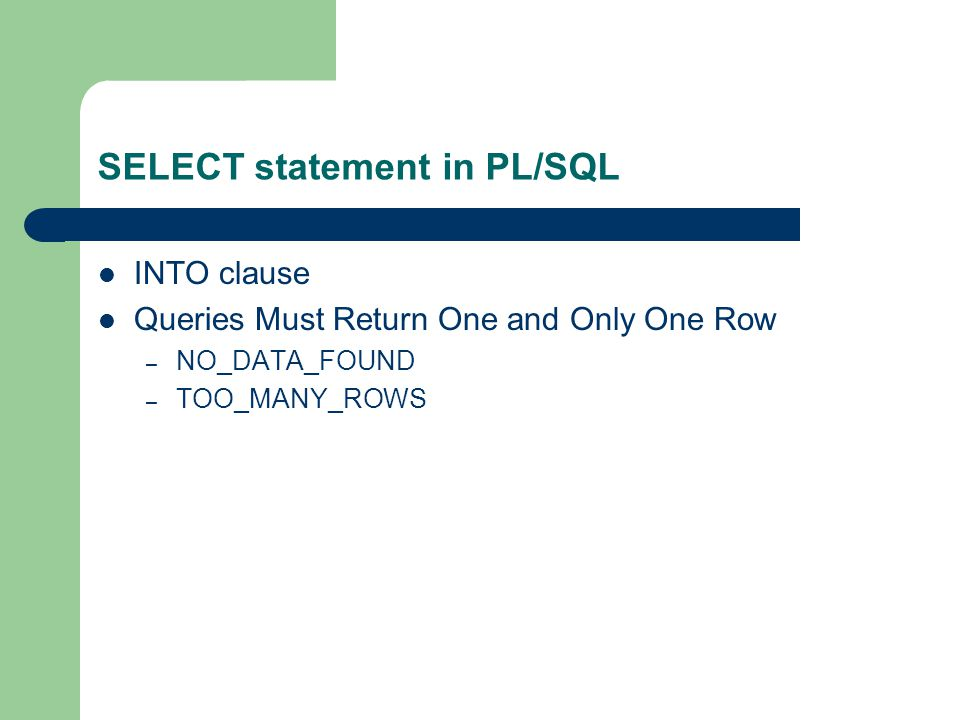 SELECT statement in PL/SQL INTO clause Queries Must Return One and Only One Row – NO_DATA_FOUND – TOO_MANY_ROWS