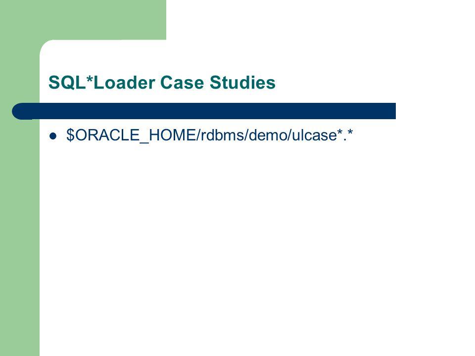 SQL*Loader Case Studies $ORACLE_HOME/rdbms/demo/ulcase*.*