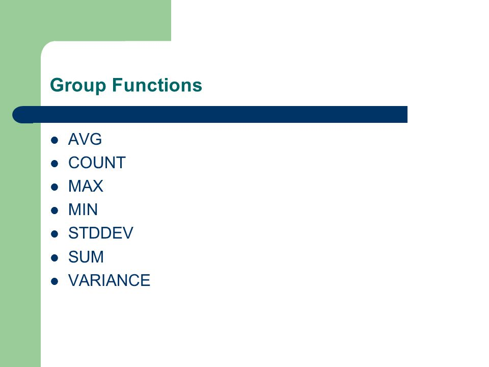 Group Functions AVG COUNT MAX MIN STDDEV SUM VARIANCE