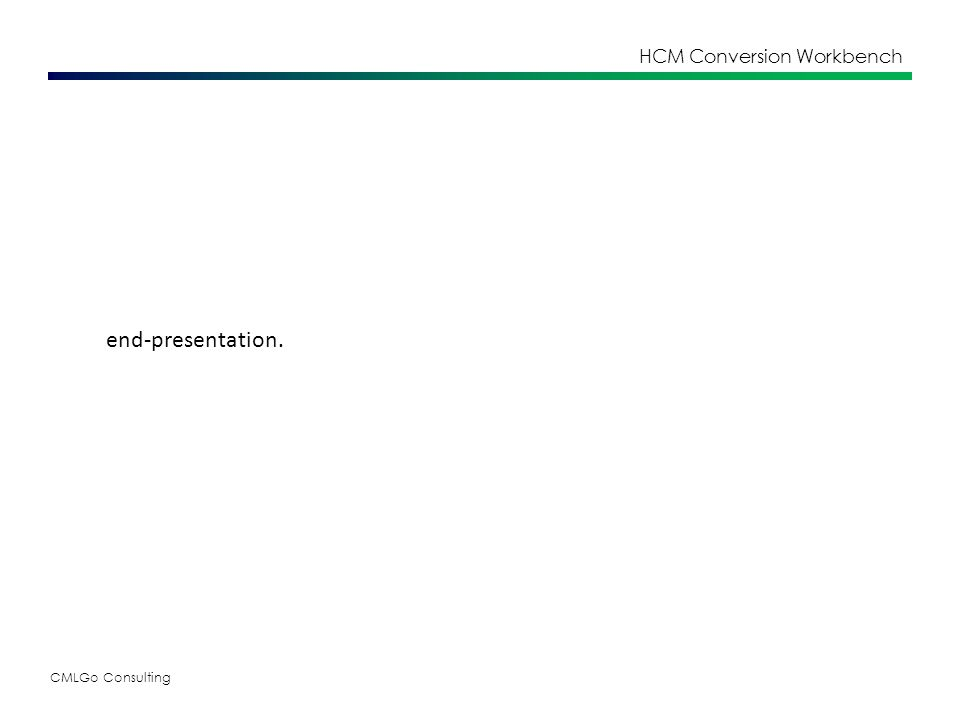 CMLGo Consulting HCM Conversion Workbench end-presentation.