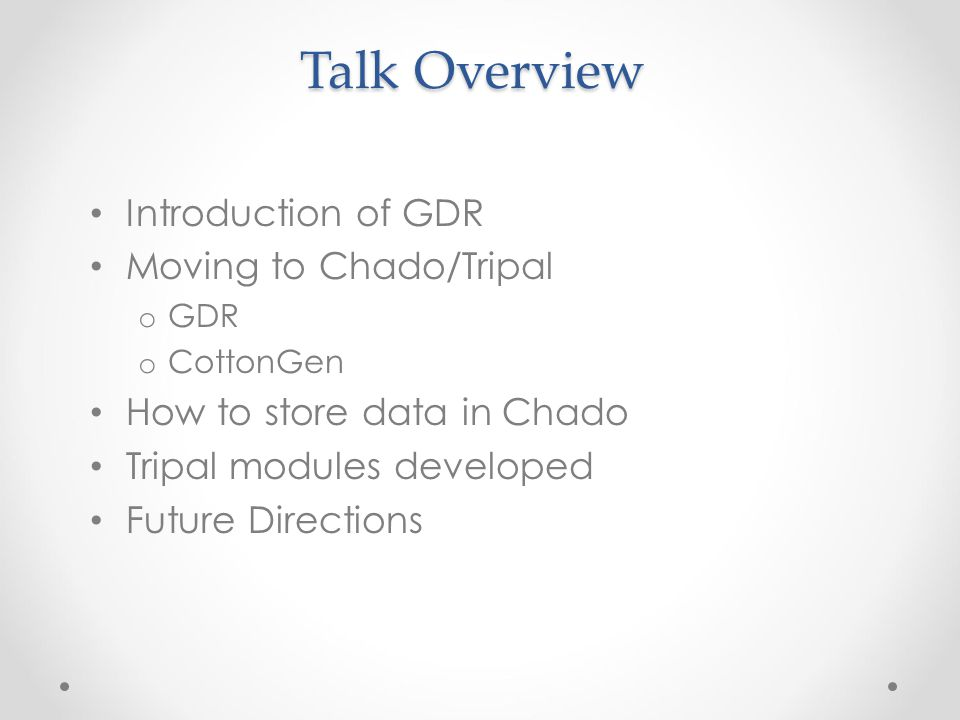 Talk Overview Introduction of GDR Moving to Chado/Tripal o GDR o CottonGen How to store data in Chado Tripal modules developed Future Directions