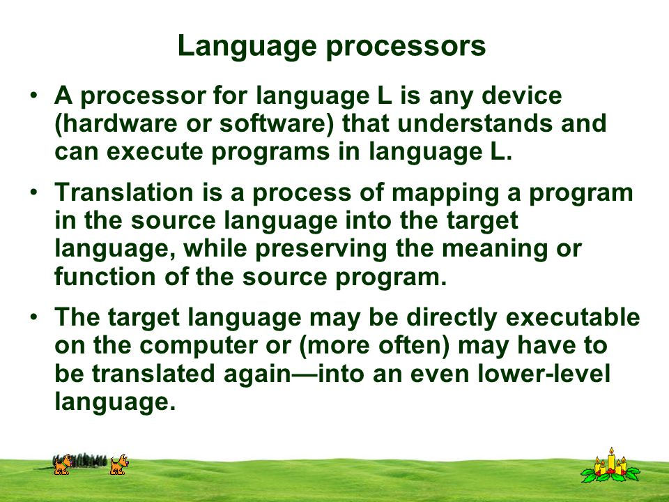 CSI 3125, Preliminaries, page 16 Language processors A processor for language L is any device (hardware or software) that understands and can execute programs in language L.