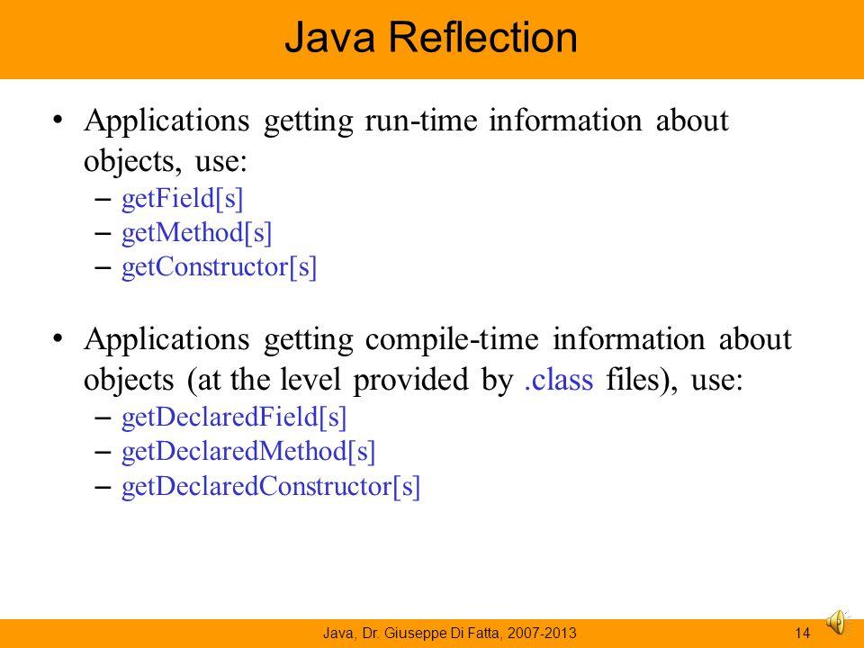 Java, Dr. Giuseppe Di Fatta, 2007-201313 Java Reflection API The Java Reflection API consists of: – The class java.lang.Class – The interface java.lan