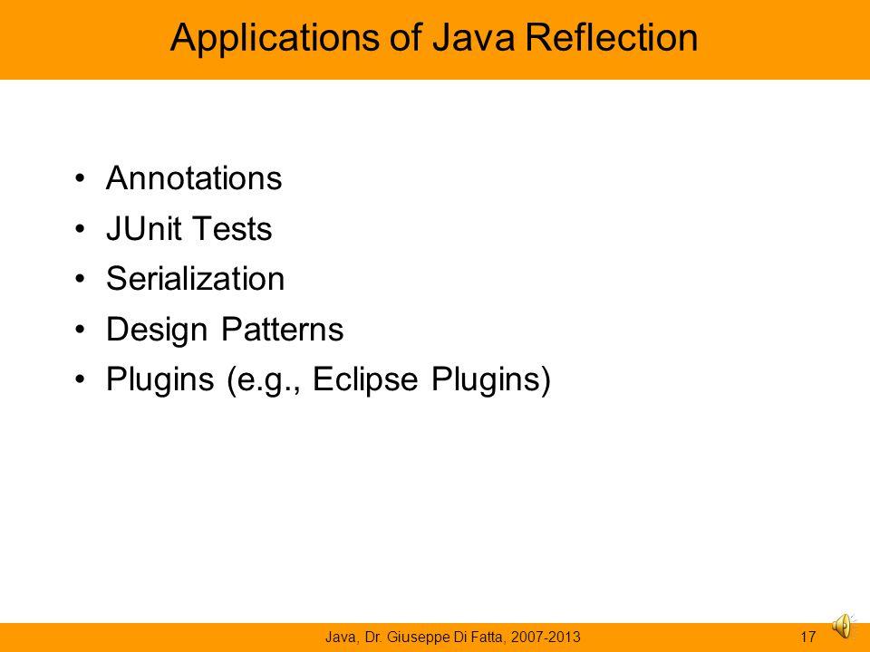 "Java, Dr. Giuseppe Di Fatta, 2007-201316 Example: method invocation Method method = cls.getMethod(""area""); long area = (long) (Long)method.invoke(r);"