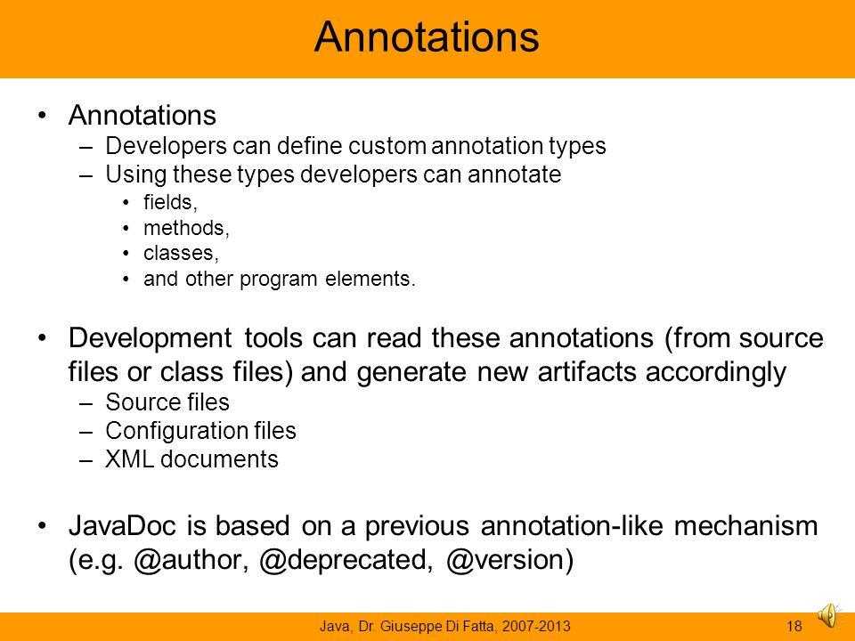 Java, Dr. Giuseppe Di Fatta, 2007-201317 Applications of Java Reflection Annotations JUnit Tests Serialization Design Patterns Plugins (e.g., Eclipse