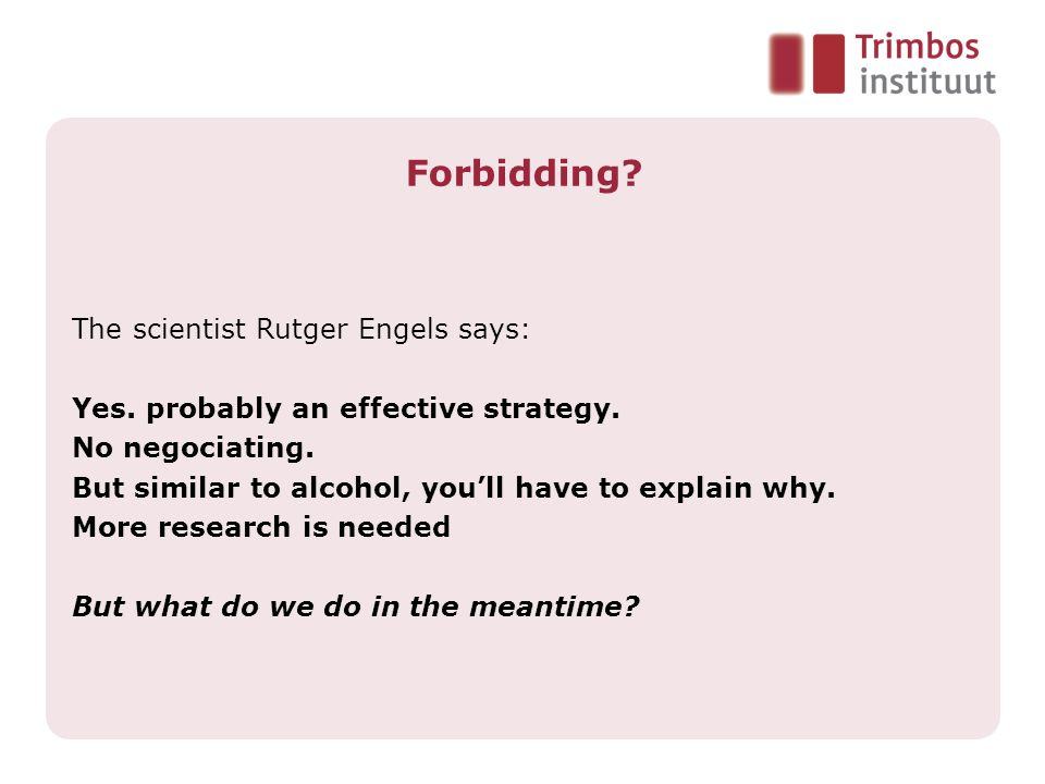 Forbidding. The scientist Rutger Engels says: Yes.