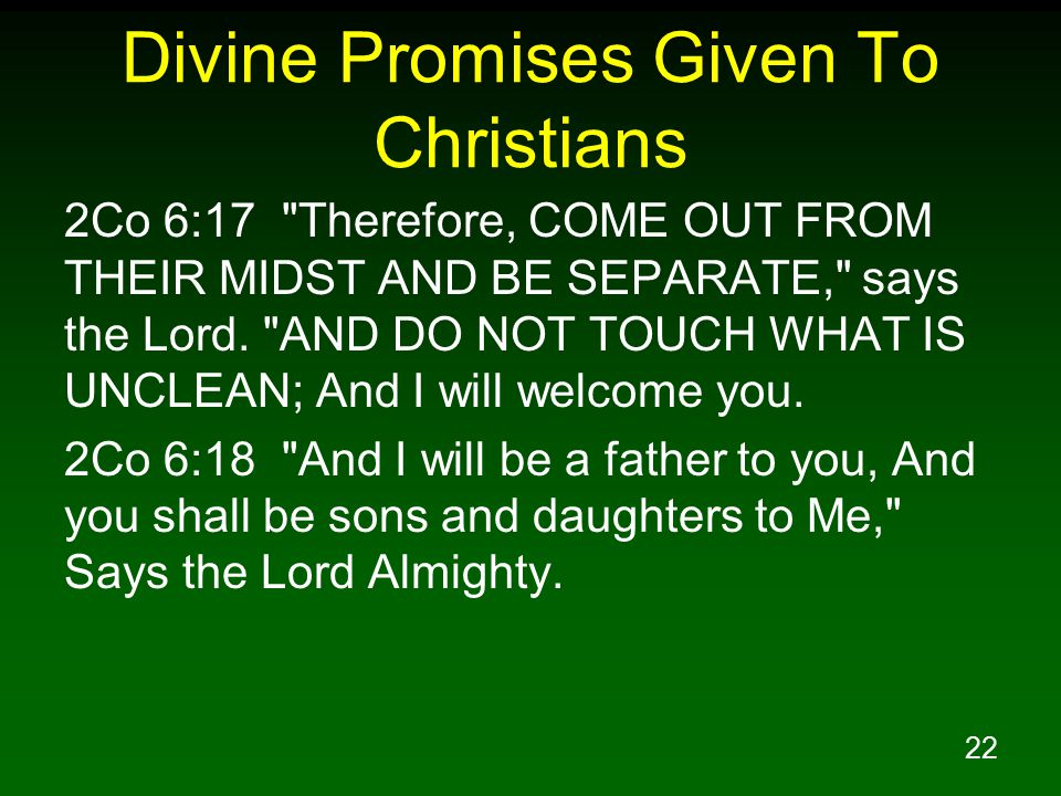 22 Divine Promises Given To Christians 2Co 6:17