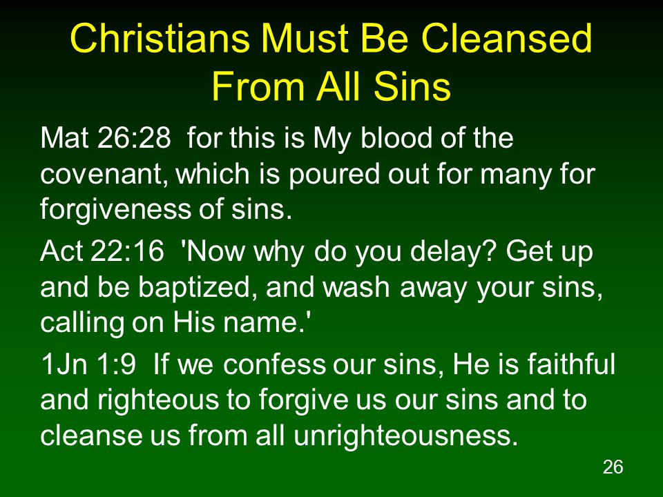 26 Christians Must Be Cleansed From All Sins Mat 26:28 for this is My blood of the covenant, which is poured out for many for forgiveness of sins. Act