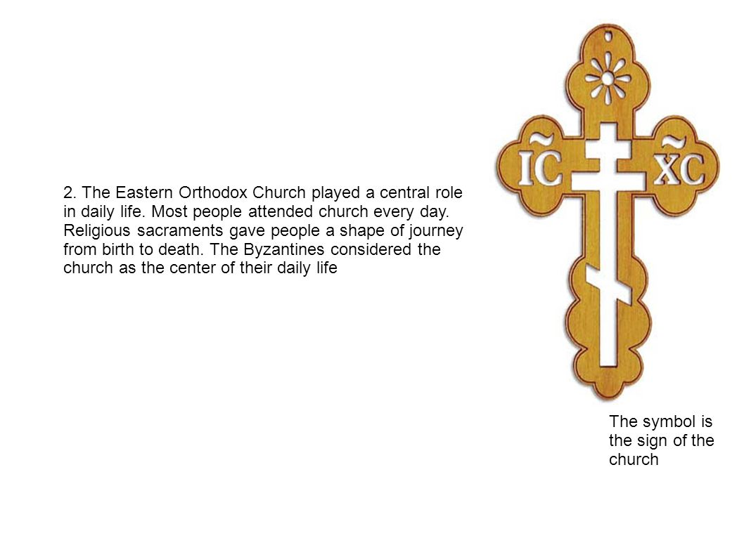 2. The Eastern Orthodox Church played a central role in daily life. Most people attended church every day. Religious sacraments gave people a shape of