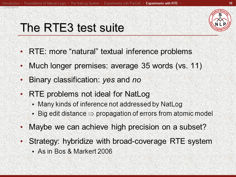 18 The RTE3 test suite RTE: more natural textual inference problems Much longer premises: average 35 words (vs.