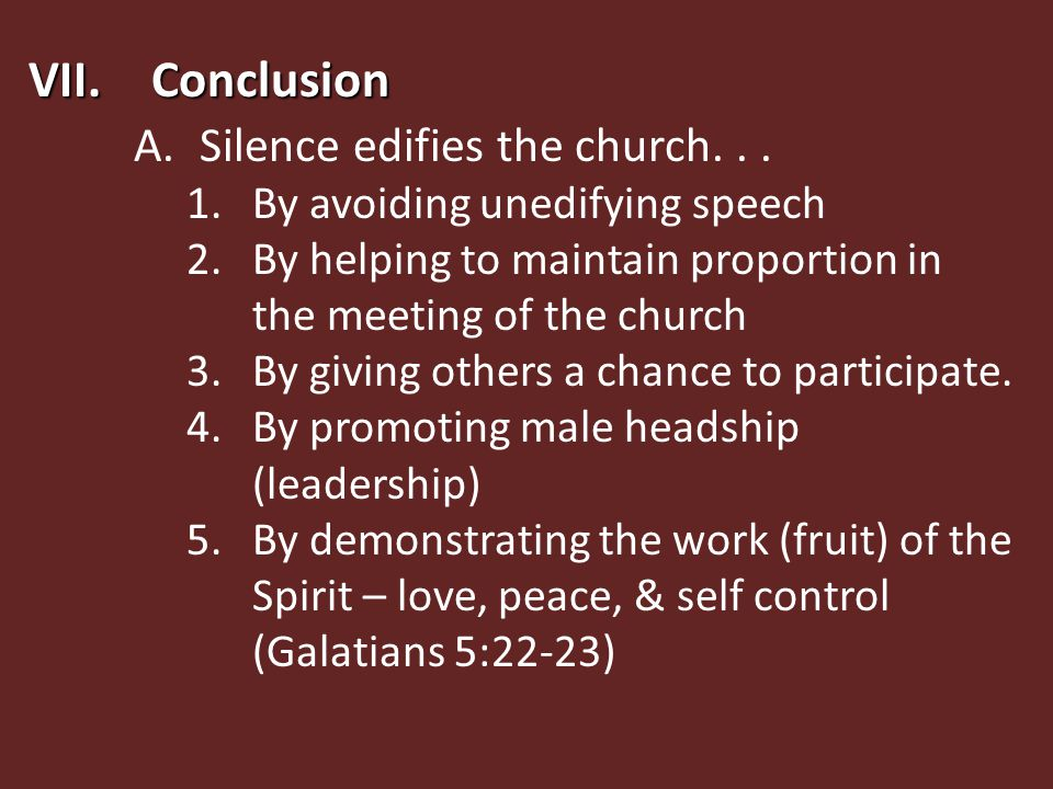 VII. Conclusion A.Silence edifies the church...