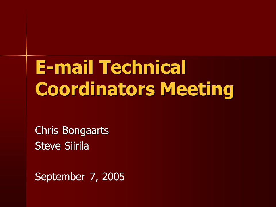 E-mail Technical Coordinators Meeting Chris Bongaarts Steve Siirila September 7, 2005