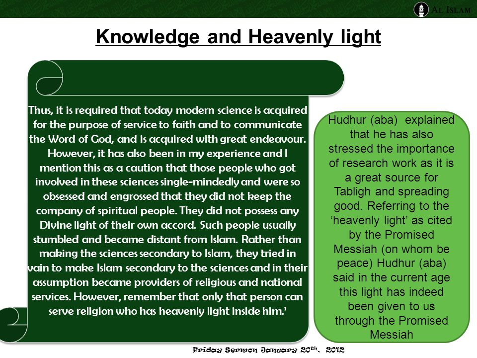 Knowledge and Heavenly light Thus, it is required that today modern science is acquired for the purpose of service to faith and to communicate the Word of God, and is acquired with great endeavour.