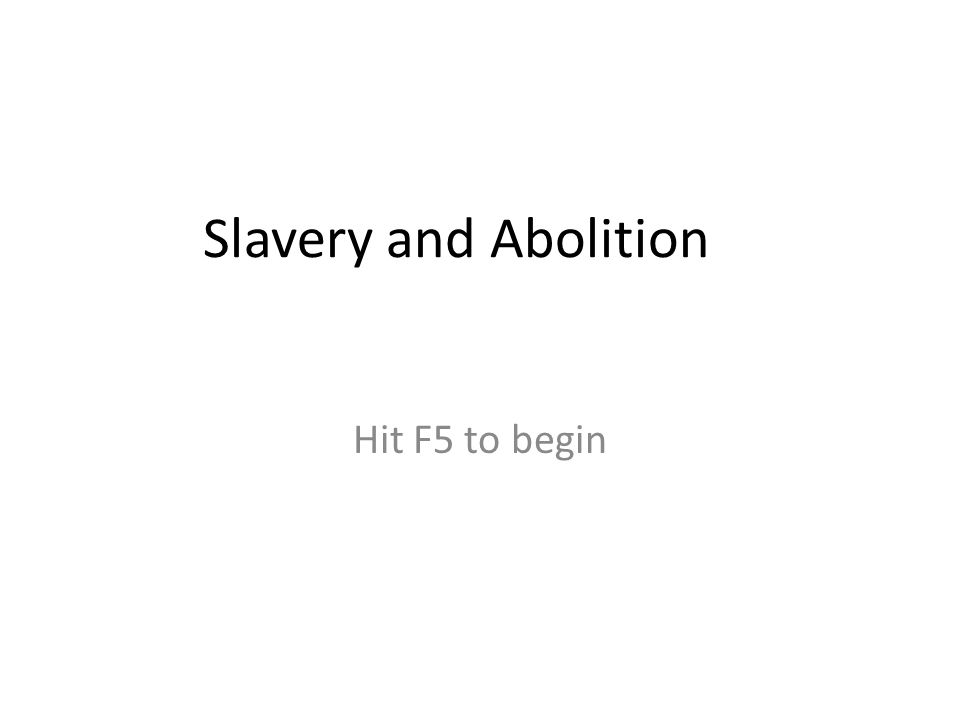 Slavery and Abolition Hit F5 to begin