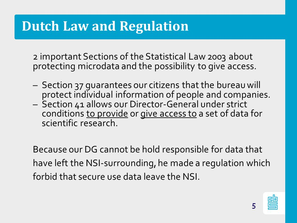 Dutch Law and Regulation 2 important Sections of the Statistical Law 2003 about protecting microdata and the possibility to give access.