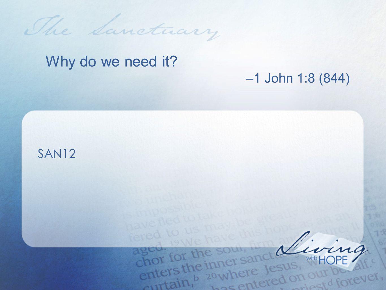 Why do we need it –1 John 1:8 (844) SAN12