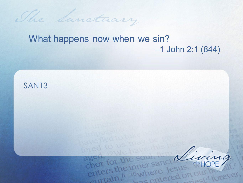 What happens now when we sin –1 John 2:1 (844) SAN13
