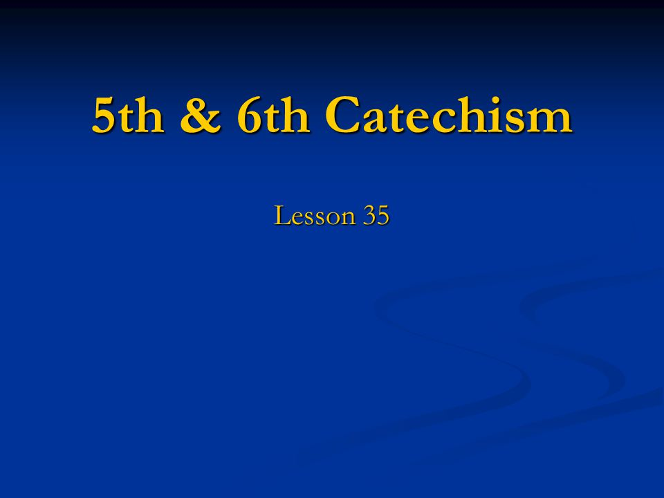5th & 6th Catechism Lesson 35