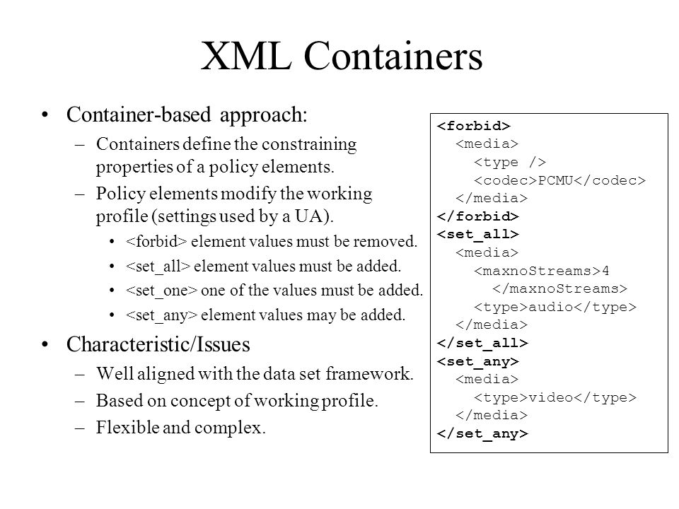 Container-based approach: –Containers define the constraining properties of a policy elements.