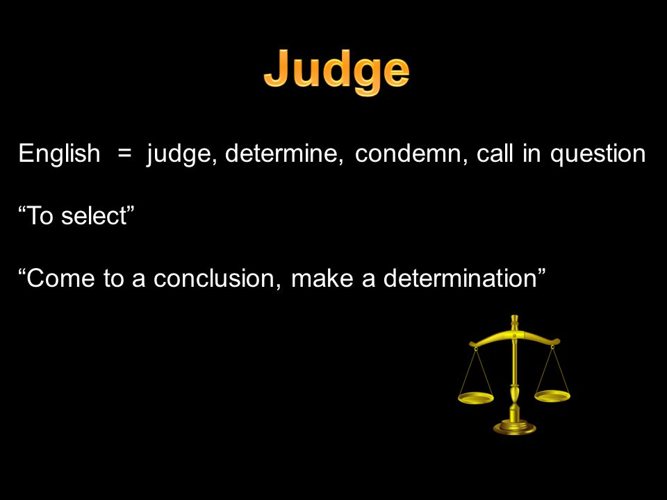 English = judge, determine, condemn, call in question To select Come to a conclusion, make a determination
