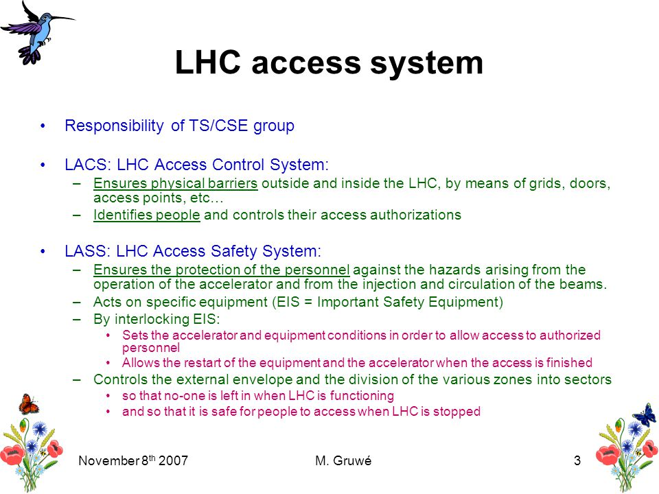 November 8 th 2007M. Gruwé3 LHC access system Responsibility of TS/CSE group LACS: LHC Access Control System: –Ensures physical barriers outside and i